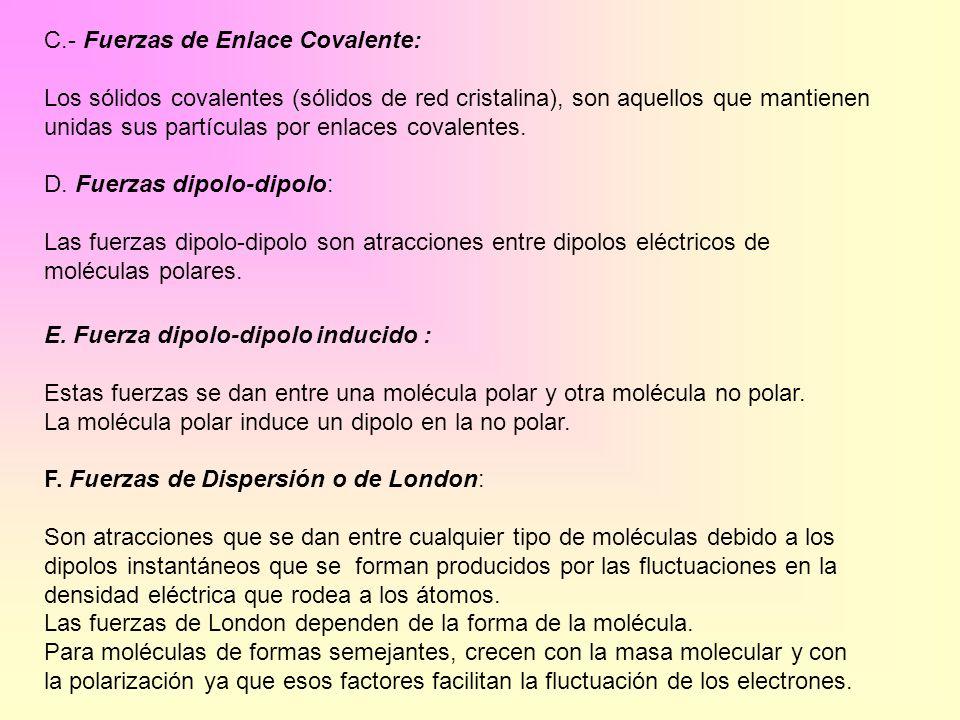 C.- Fuerzas de Enlace Covalente: