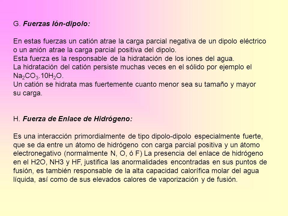 G. Fuerzas Ión-dipolo: En estas fuerzas un catión atrae la carga parcial negativa de un dipolo eléctrico.