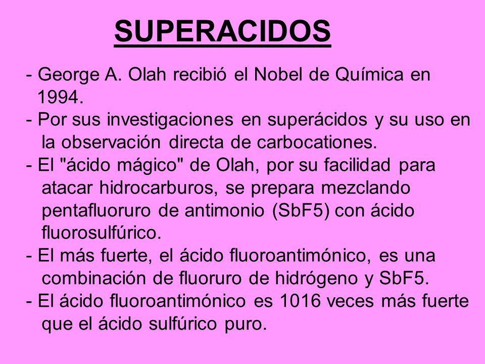 SUPERACIDOS George A. Olah recibió el Nobel de Química en 1994.