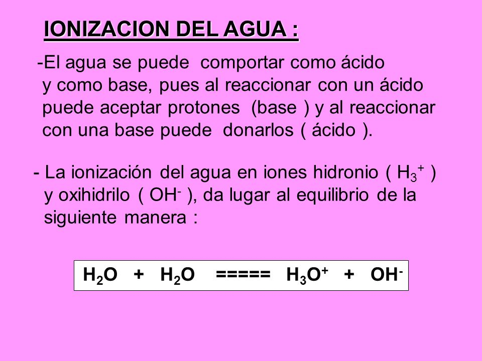 IONIZACION DEL AGUA : El agua se puede comportar como ácido