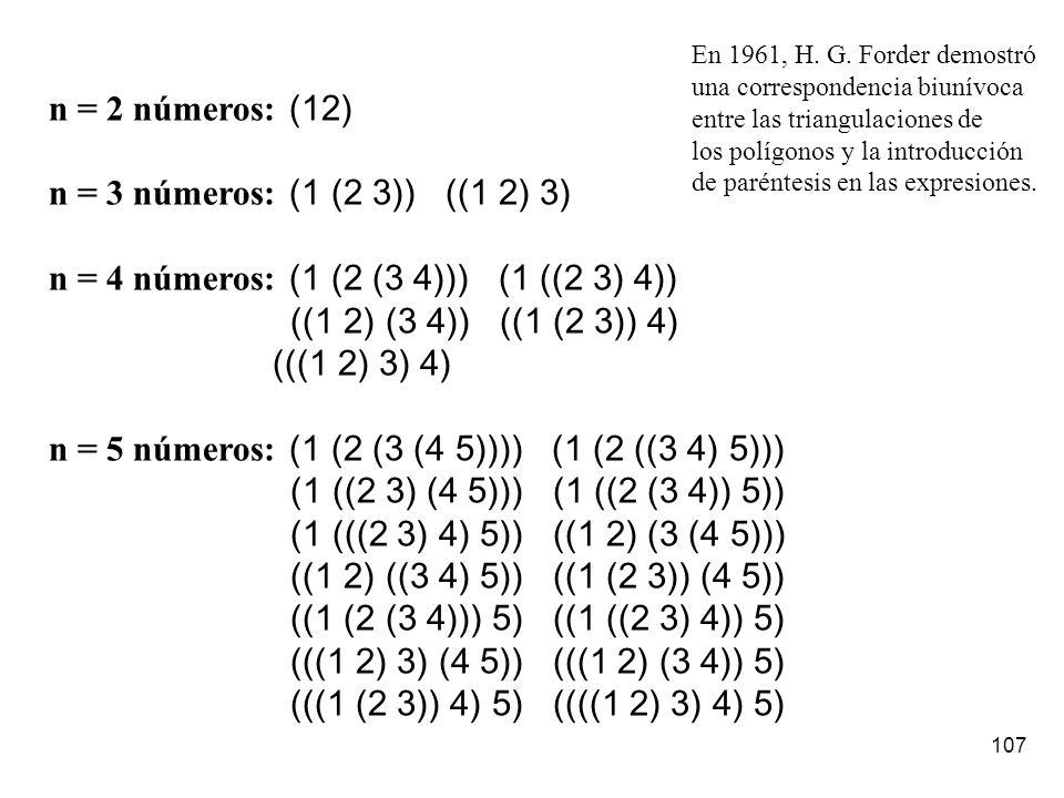 n = 4 números: (1 (2 (3 4))) (1 ((2 3) 4)) ((1 2) (3 4)) ((1 (2 3)) 4)
