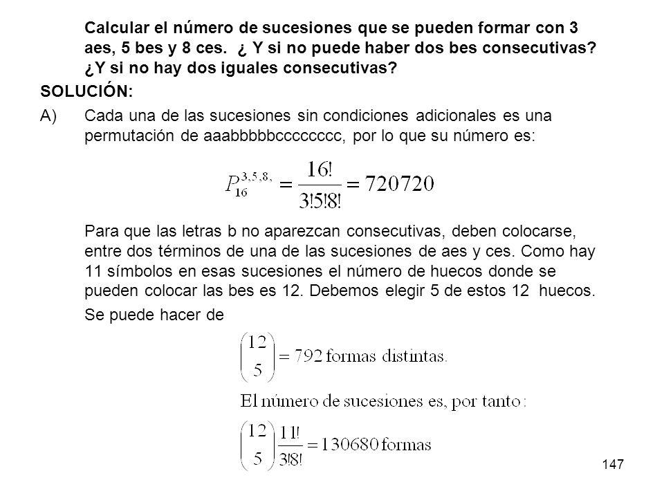 Calcular el número de sucesiones que se pueden formar con 3 aes, 5 bes y 8 ces. ¿ Y si no puede haber dos bes consecutivas ¿Y si no hay dos iguales consecutivas