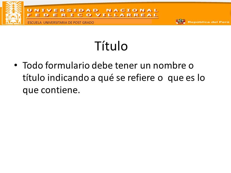 TítuloTodo formulario debe tener un nombre o título indicando a qué se refiere o que es lo que contiene.