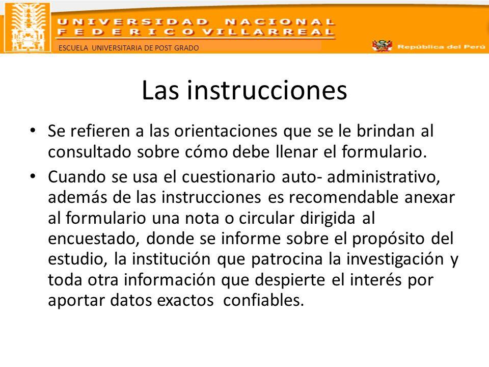 Las instruccionesSe refieren a las orientaciones que se le brindan al consultado sobre cómo debe llenar el formulario.
