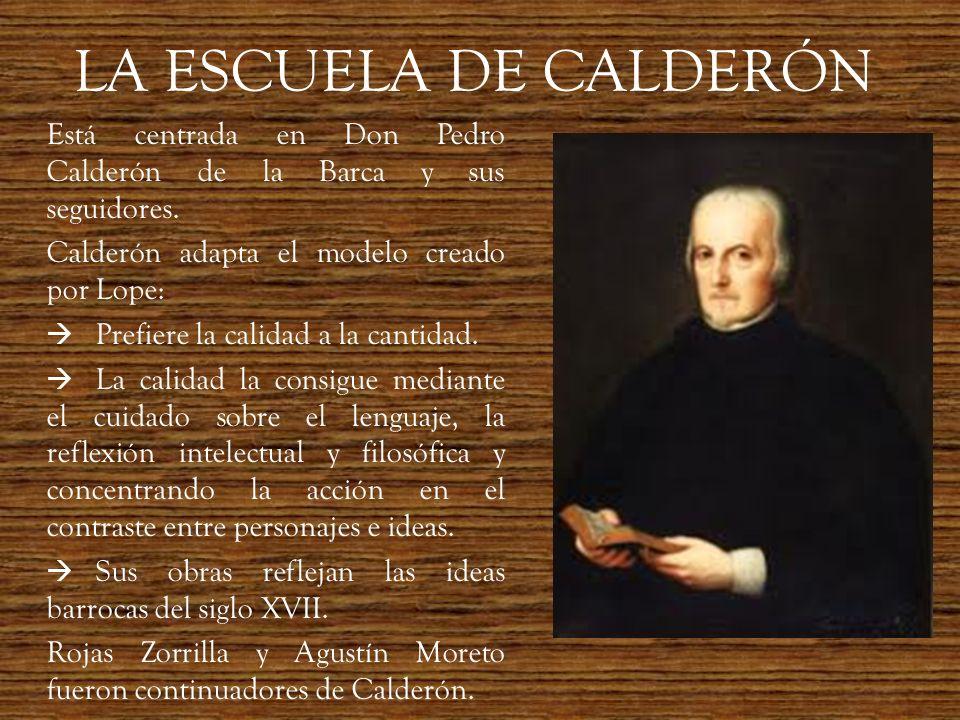 LA ESCUELA DE CALDERÓNEstá centrada en Don Pedro Calderón de la Barca y sus seguidores. Calderón adapta el modelo creado por Lope: