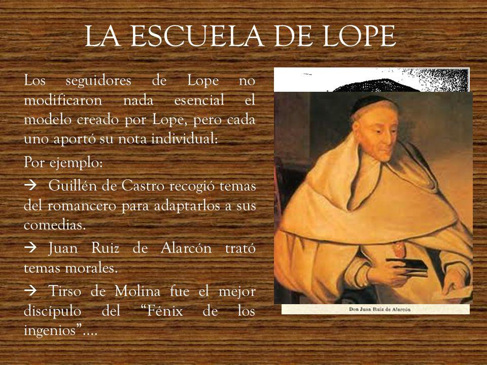 LA ESCUELA DE LOPELos seguidores de Lope no modificaron nada esencial el modelo creado por Lope, pero cada uno aportó su nota individual: