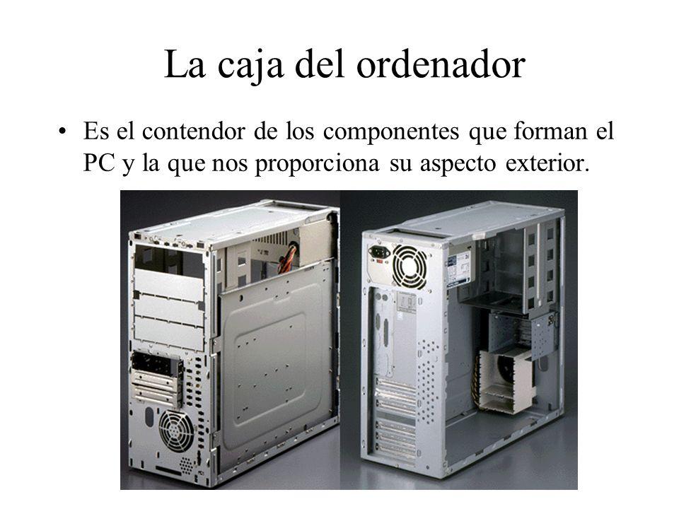 La caja del ordenador Es el contendor de los componentes que forman el PC y la que nos proporciona su aspecto exterior.