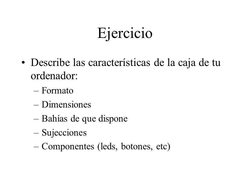 Ejercicio Describe las características de la caja de tu ordenador: