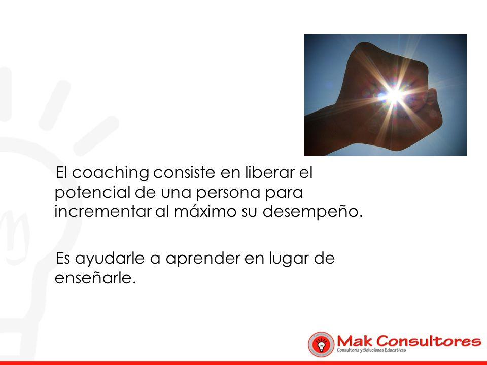 El coaching consiste en liberar el potencial de una persona para incrementar al máximo su desempeño.