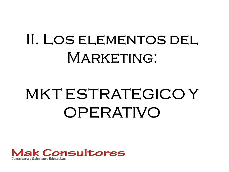 II. Los elementos del Marketing: MKT ESTRATEGICO Y OPERATIVO