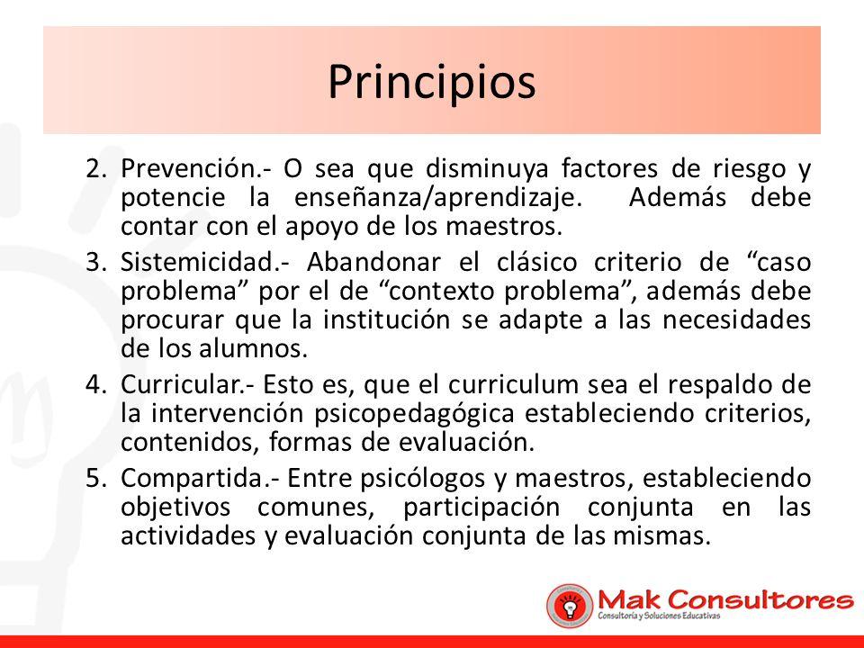 Principios Prevención.- O sea que disminuya factores de riesgo y potencie la enseñanza/aprendizaje. Además debe contar con el apoyo de los maestros.