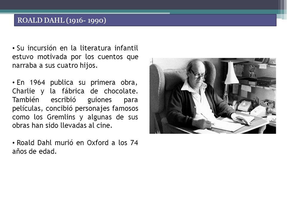ROALD DAHL (1916- 1990) Su incursión en la literatura infantil estuvo motivada por los cuentos que narraba a sus cuatro hijos.