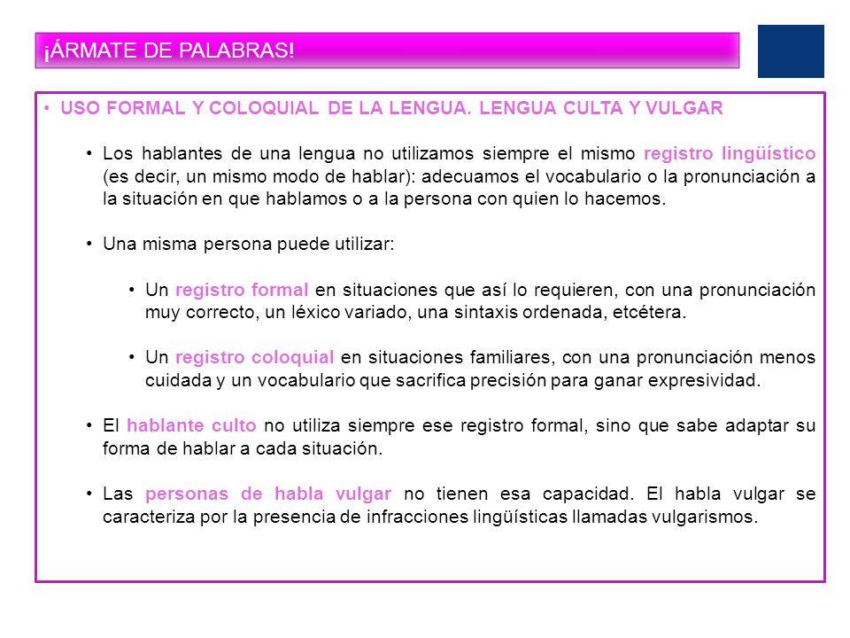 ¡ÁRMATE DE PALABRAS!USO FORMAL Y COLOQUIAL DE LA LENGUA. LENGUA CULTA Y VULGAR.