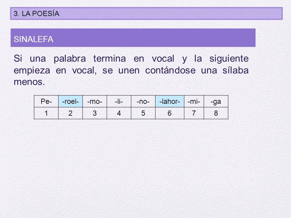 3. LA POESÍA SINALEFA. Si una palabra termina en vocal y la siguiente empieza en vocal, se unen contándose una sílaba menos.