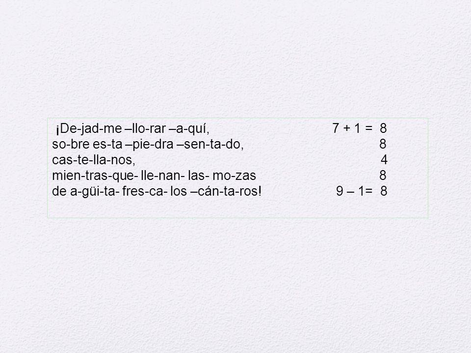 ¡De-jad-me –llo-rar –a-quí, 7 + 1 = 8
