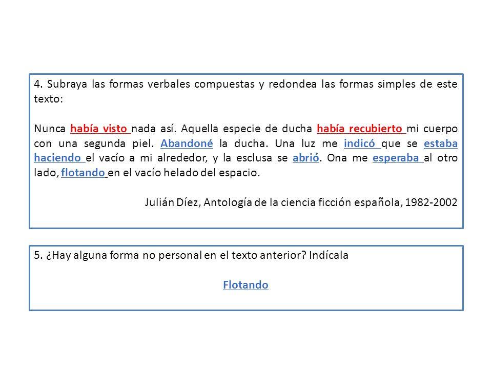 4. Subraya las formas verbales compuestas y redondea las formas simples de este texto: