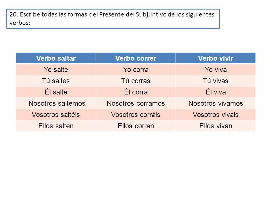 20. Escribe todas las formas del Presente del Subjuntivo de los siguientes verbos: