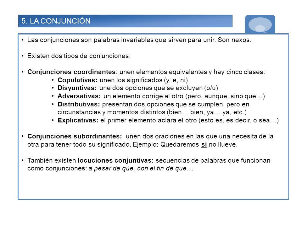 5. LA CONJUNCIÓN Las conjunciones son palabras invariables que sirven para unir. Son nexos. Existen dos tipos de conjunciones: