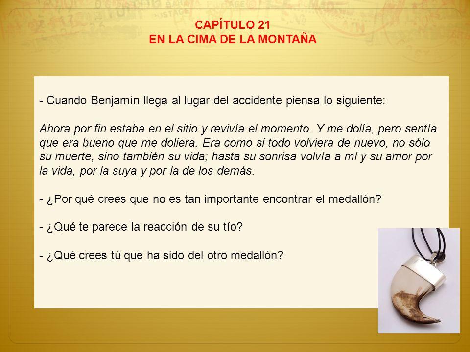 CAPÍTULO 21EN LA CIMA DE LA MONTAÑA. - Cuando Benjamín llega al lugar del accidente piensa lo siguiente: