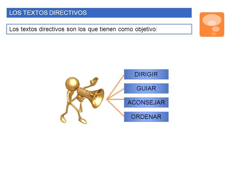 LOS TEXTOS DIRECTIVOS Los textos directivos son los que tienen como objetivo: DIRIGIR. GUIAR. ACONSEJAR.