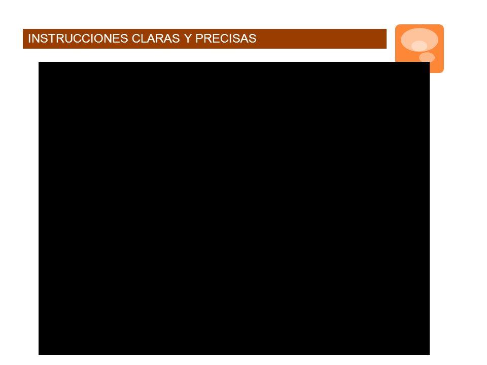 INSTRUCCIONES CLARAS Y PRECISAS