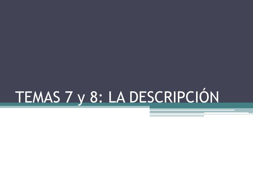TEMAS 7 y 8: LA DESCRIPCIÓN