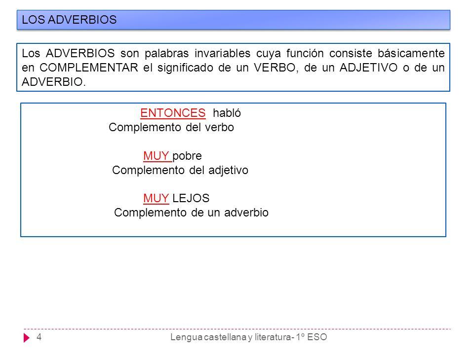 Complemento del adjetivo MUY LEJOS Complemento de un adverbio