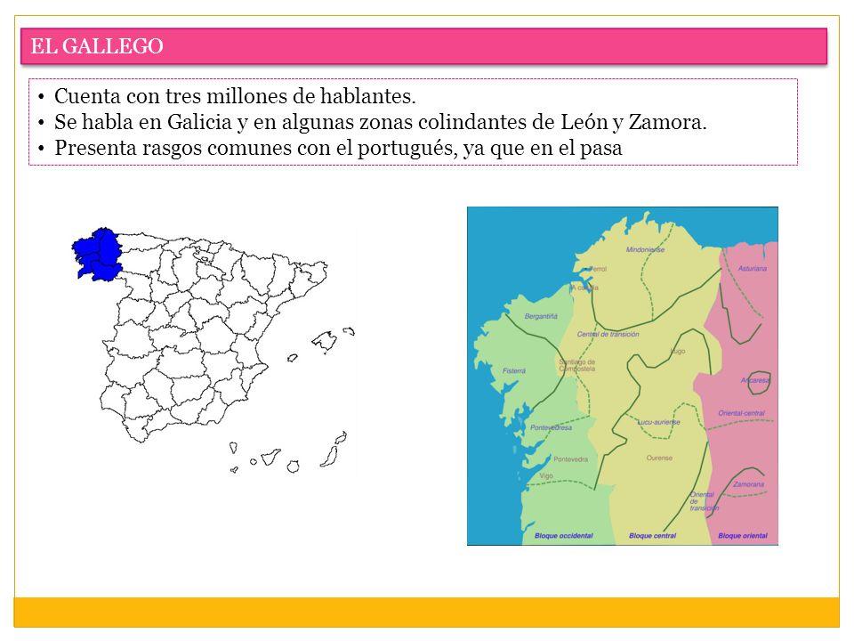 EL GALLEGO Cuenta con tres millones de hablantes. Se habla en Galicia y en algunas zonas colindantes de León y Zamora.