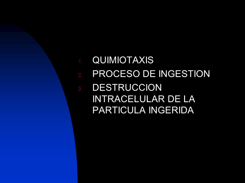 QUIMIOTAXIS PROCESO DE INGESTION DESTRUCCION INTRACELULAR DE LA PARTICULA INGERIDA
