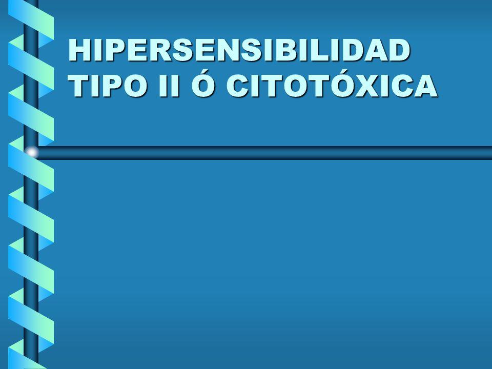 HIPERSENSIBILIDAD TIPO II Ó CITOTÓXICA