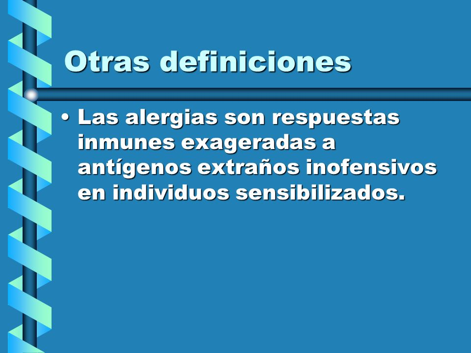 Otras definiciones Las alergias son respuestas inmunes exageradas a antígenos extraños inofensivos en individuos sensibilizados.