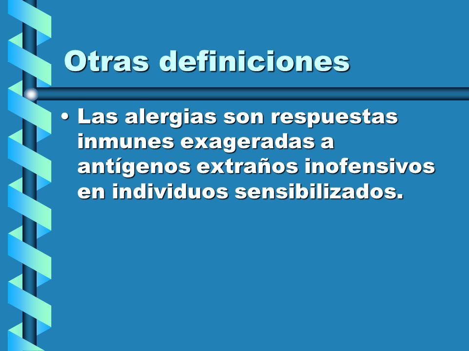Otras definicionesLas alergias son respuestas inmunes exageradas a antígenos extraños inofensivos en individuos sensibilizados.