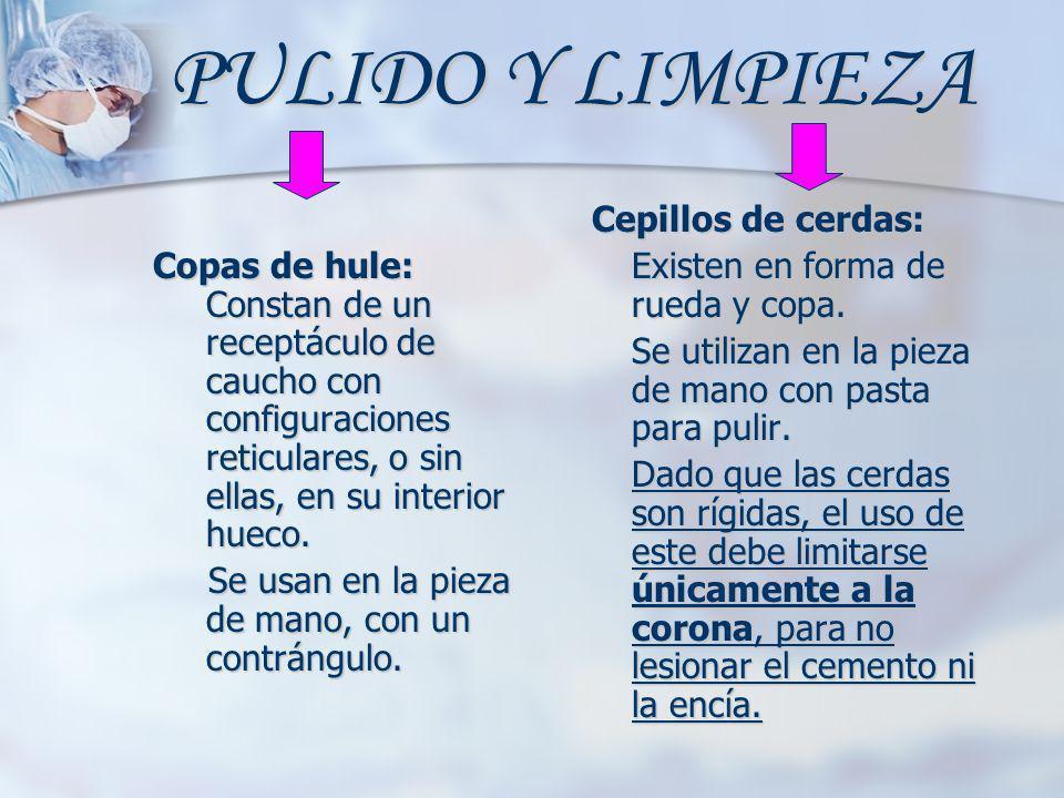 PULIDO Y LIMPIEZA Copas de hule: Constan de un receptáculo de caucho con configuraciones reticulares, o sin ellas, en su interior hueco.