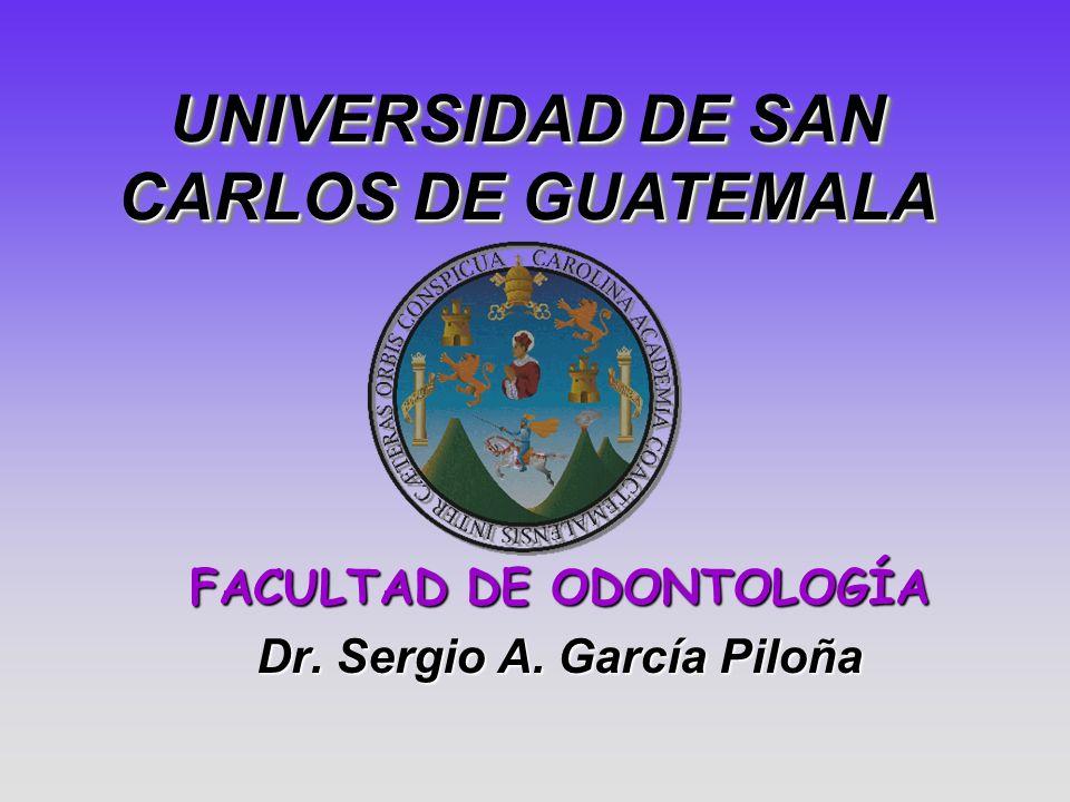 FACULTAD DE ODONTOLOGÍA Dr. Sergio A. García Piloña