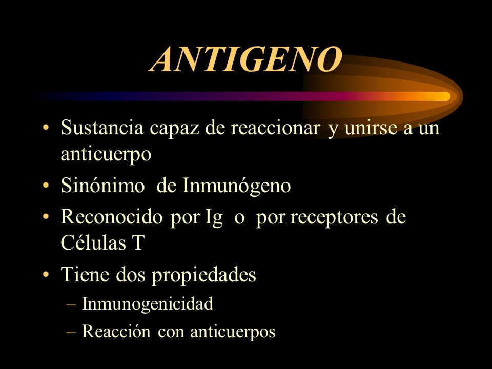ANTIGENO Sustancia capaz de reaccionar y unirse a un anticuerpo