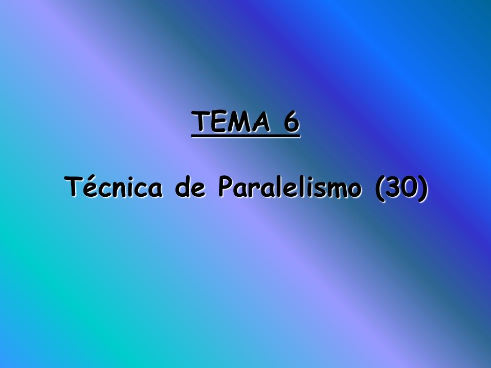TEMA 6 Técnica de Paralelismo (30)