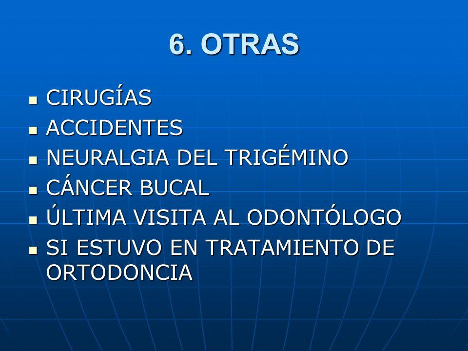 6. OTRAS CIRUGÍAS ACCIDENTES NEURALGIA DEL TRIGÉMINO CÁNCER BUCAL