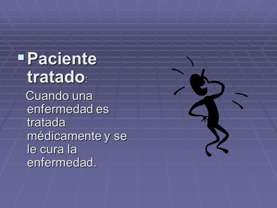 Paciente tratado: Cuando una enfermedad es tratada médicamente y se le cura la enfermedad.