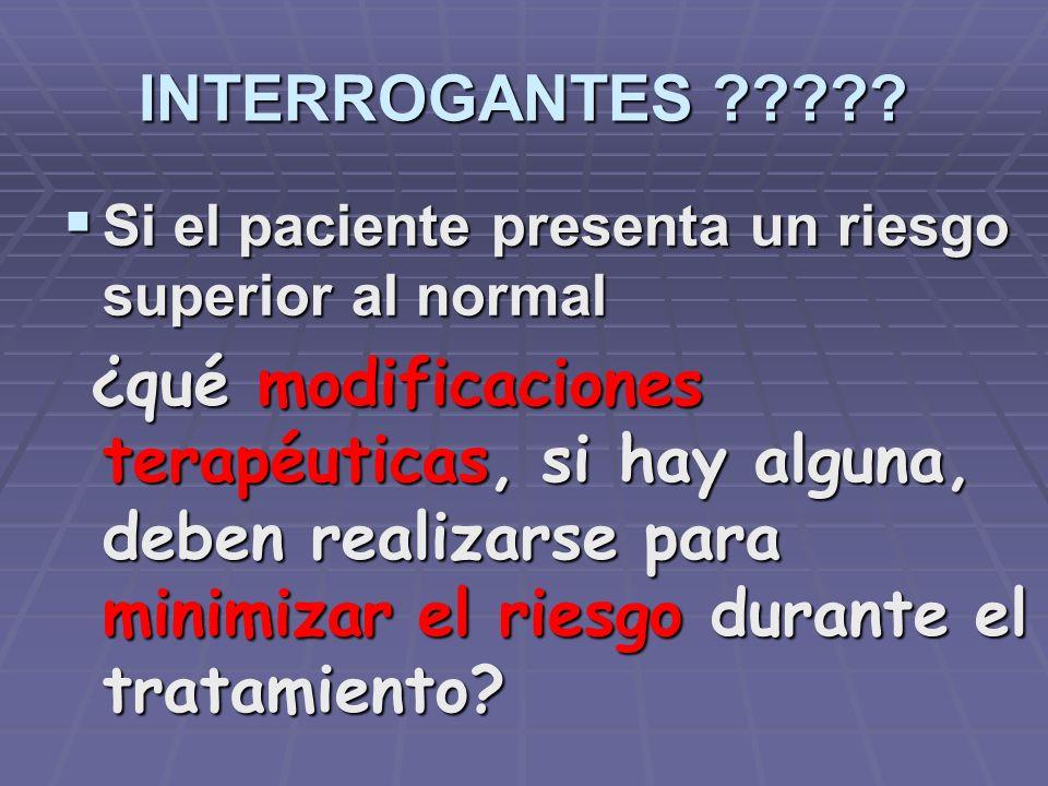 INTERROGANTES Si el paciente presenta un riesgo superior al normal.