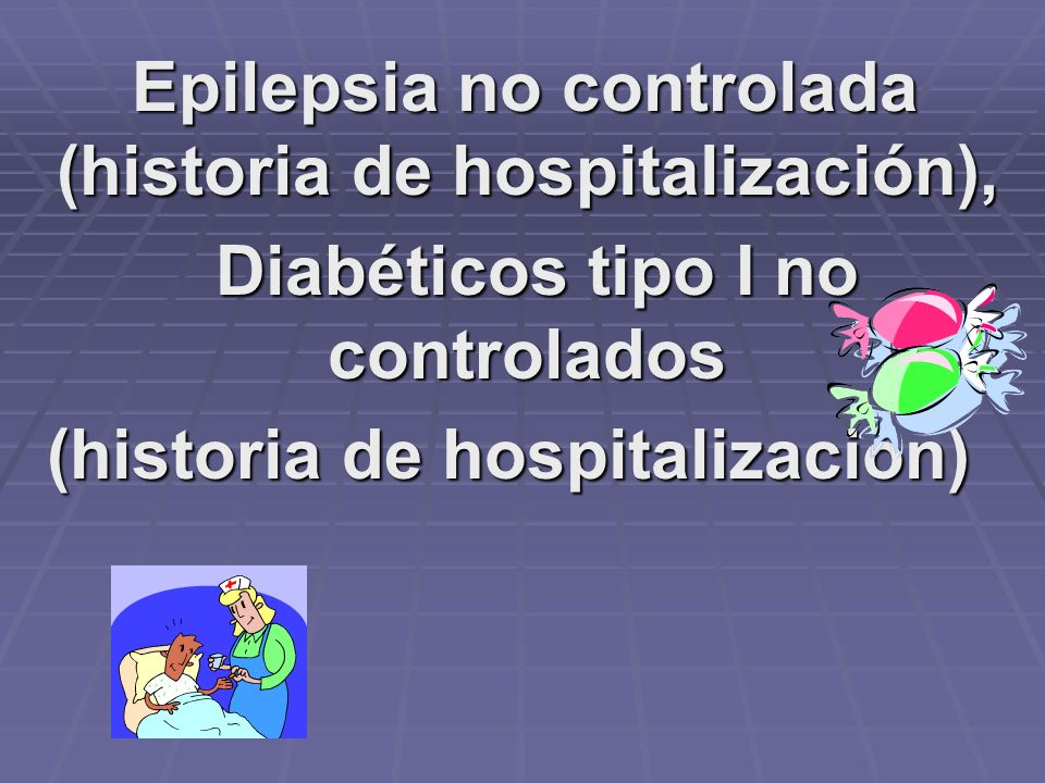 Diabéticos tipo I no controlados (historia de hospitalización)