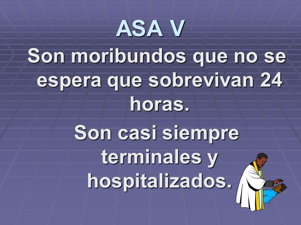 ASA V Son moribundos que no se espera que sobrevivan 24 horas.