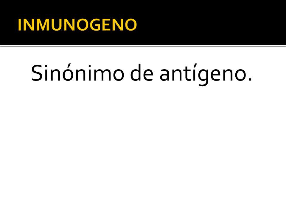 INMUNOGENO Sinónimo de antígeno.