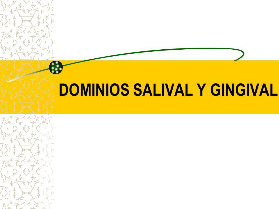 DOMINIOS SALIVAL Y GINGIVAL
