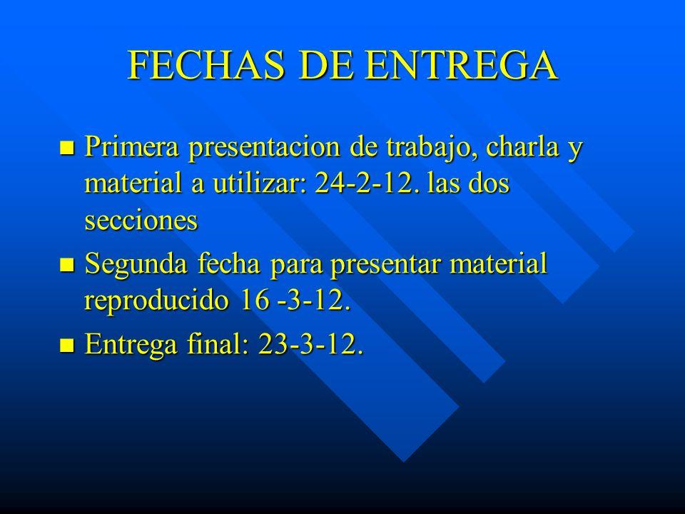 FECHAS DE ENTREGA Primera presentacion de trabajo, charla y material a utilizar: 24-2-12. las dos secciones.