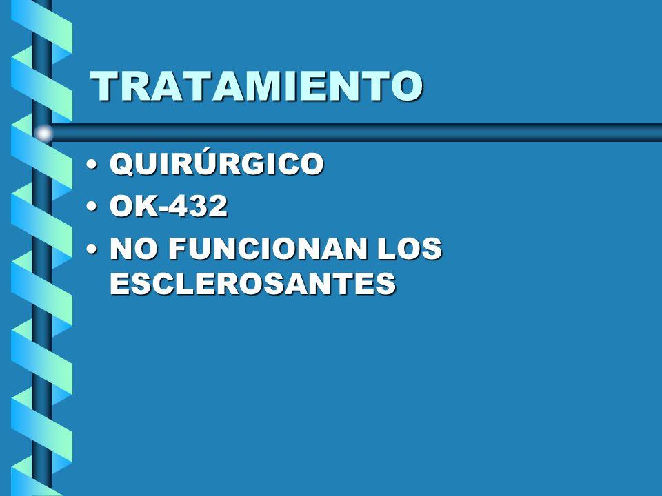 TRATAMIENTO QUIRÚRGICO OK-432 NO FUNCIONAN LOS ESCLEROSANTES