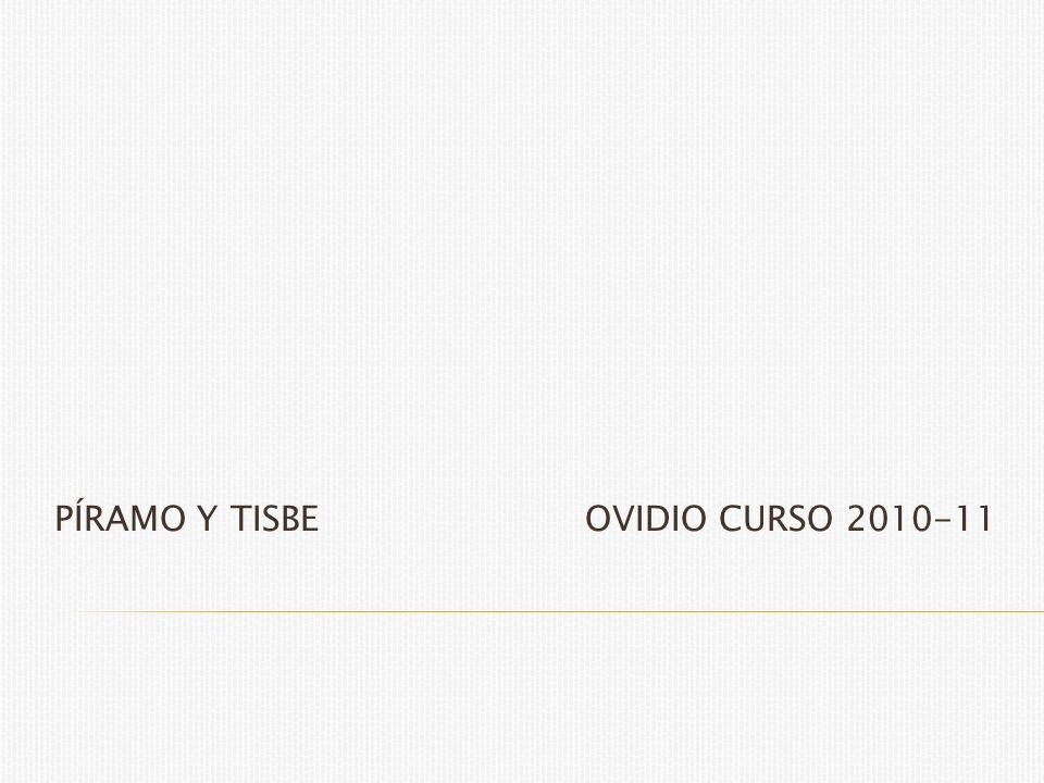 PÍRAMO Y TISBE OVIDIO CURSO 2010-11