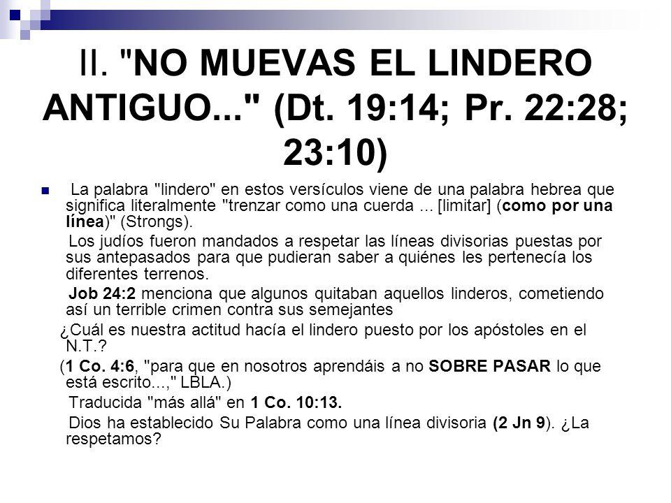 II. NO MUEVAS EL LINDERO ANTIGUO... (Dt. 19:14; Pr. 22:28; 23:10)