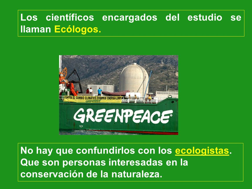 Los científicos encargados del estudio se llaman Ecólogos.