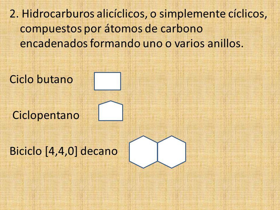 2. Hidrocarburos alicíclicos, o simplemente cíclicos, compuestos por átomos de carbono encadenados formando uno o varios anillos.