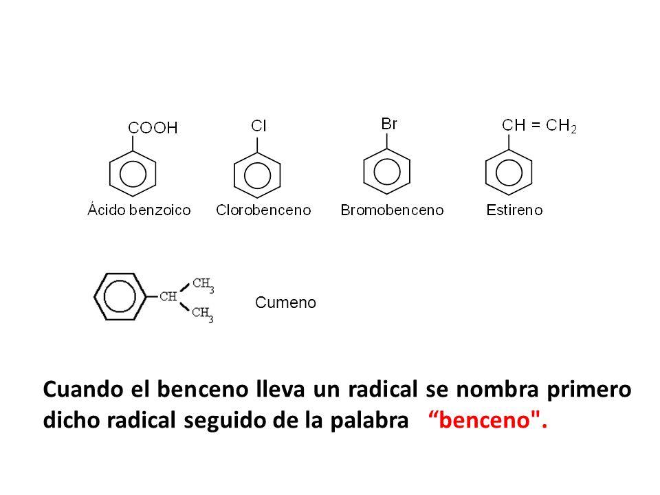 Cumeno Cuando el benceno lleva un radical se nombra primero dicho radical seguido de la palabra benceno .